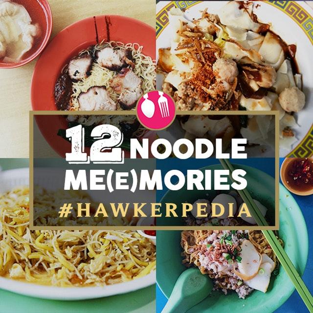 #Hawkerpedia: 12 Noodle Me(e)mories